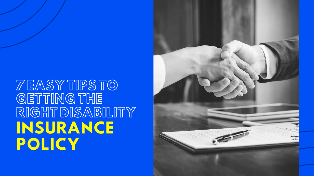 7 Easy Tips to Getting the Right Disability Insurance Policy